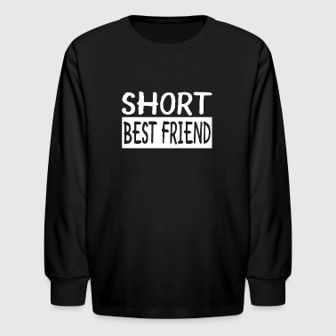 Short Best Friend - Kids' Long Sleeve T-Shirt