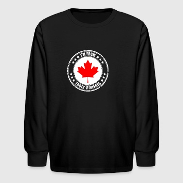 I'm from TROIS-RIVIÈRES - Kids' Long Sleeve T-Shirt