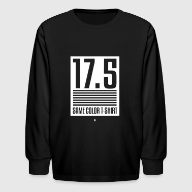 17.5 Same Color - Kids' Long Sleeve T-Shirt