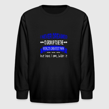 I never dreamed i'd grow up to be the worlds great - Kids' Long Sleeve T-Shirt