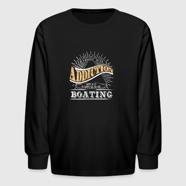 Addiction Is Boating Shirt Gift Liveaboard Boating T Shirt - Kids' Long Sleeve T-Shirt