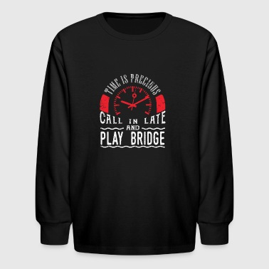 Play Bridge Card Game Unique Shirt Gift Call In Late - Kids' Long Sleeve T-Shirt