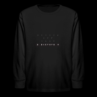 Better Off Dead Cryptic - Kids' Long Sleeve T-Shirt