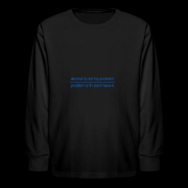 Alcohol problem or not - Kids' Long Sleeve T-Shirt