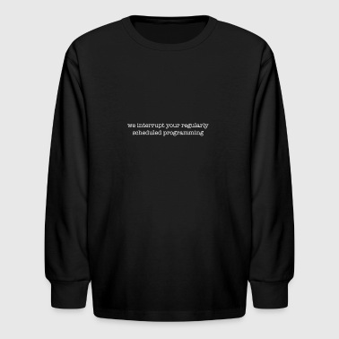 Program interrupted - Kids' Long Sleeve T-Shirt