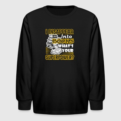 I DISAPPEAR INTO BOOKS WHAT'S YOUR SUPERPOWER - Kids' Long Sleeve T-Shirt