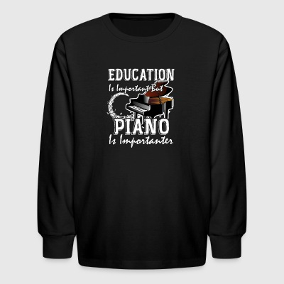 Education Is Important But Piano Is Importanter - Kids' Long Sleeve T-Shirt