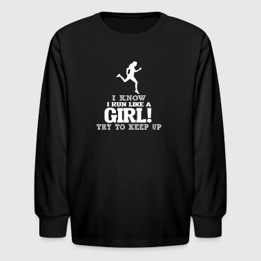 I Know I Run Like A Girl, Try To Keep Up. - Kids' Long Sleeve T-Shirt