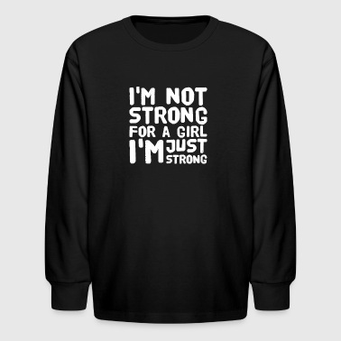i'm not strong for a girl i'm just strong - Kids' Long Sleeve T-Shirt