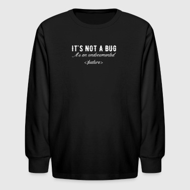 It's not a bug it's an undocumented feature - Kids' Long Sleeve T-Shirt