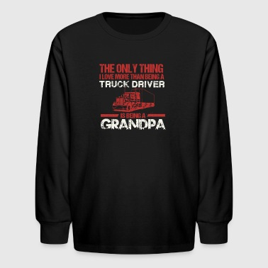 Love More Than Being A Trucker Is Being A Grandpa - Kids' Long Sleeve T-Shirt