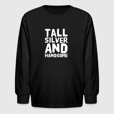 Tall silver and handsome - Kids' Long Sleeve T-Shirt