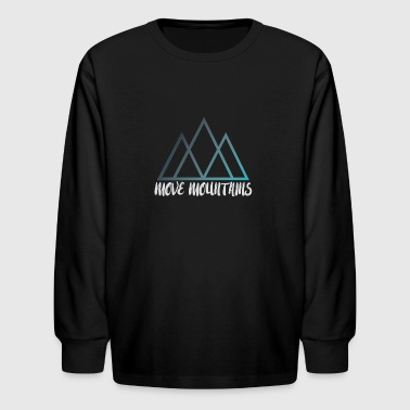 Move Mountains - Kids' Long Sleeve T-Shirt