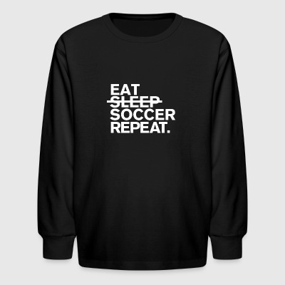 Eat. dont sleep. soccer. repeat. - Kids' Long Sleeve T-Shirt