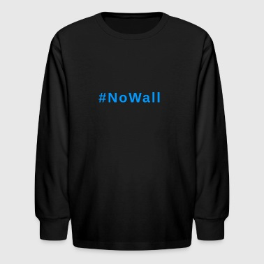 #NoWall - Kids' Long Sleeve T-Shirt