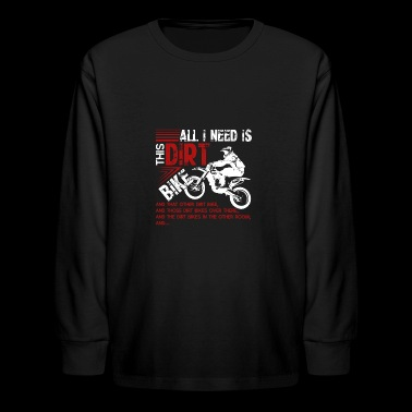 All I Need Is This Dirt Bike Tee Shirt - Kids' Long Sleeve T-Shirt