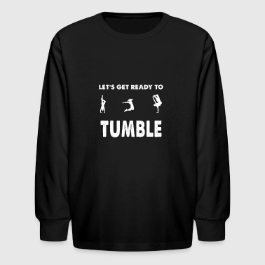 Let's get ready to tumble - Kids' Long Sleeve T-Shirt