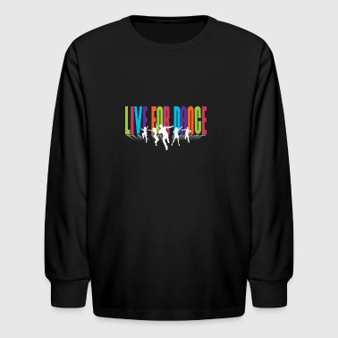 Live For Dance - Kids' Long Sleeve T-Shirt
