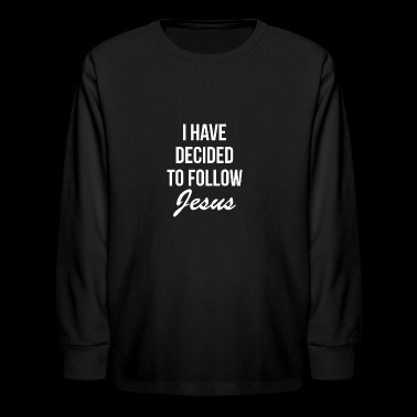 I have decided to follow Jesus - Kids' Long Sleeve T-Shirt