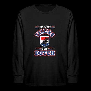 Im Not Yelling Im Dutch - Kids' Long Sleeve T-Shirt