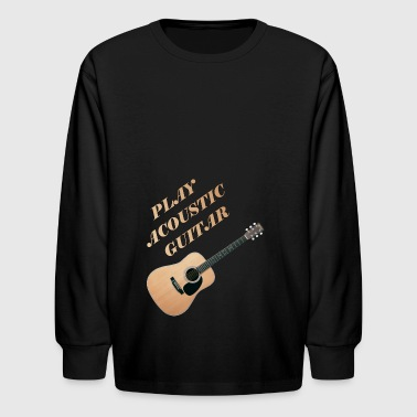 Play Acoustic Guitar - Kids' Long Sleeve T-Shirt