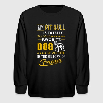 My Pitbull Is My Most Favorite Dog Shirt - Kids' Long Sleeve T-Shirt