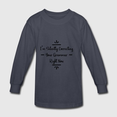 I'm Silently Correcting Your Grammar - Kids' Long Sleeve T-Shirt