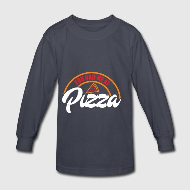 You Had Me At Pizza | Let's Eat Pizza - Kids' Long Sleeve T-Shirt