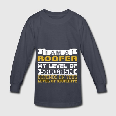 Im Roofer Level Sarcasm Depends Level Stupidity - Kids' Long Sleeve T-Shirt