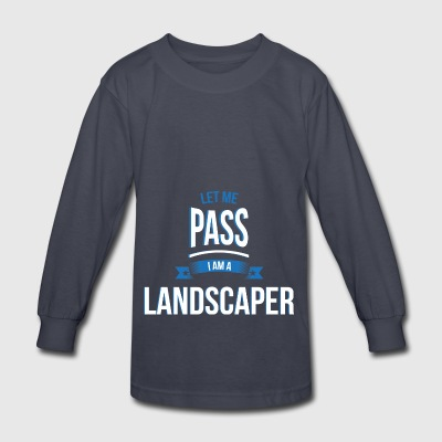 let me pass Landscaper gift birthday - Kids' Long Sleeve T-Shirt