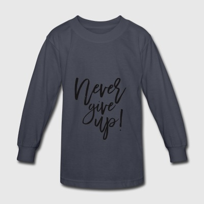 Never Give Up! - Kids' Long Sleeve T-Shirt