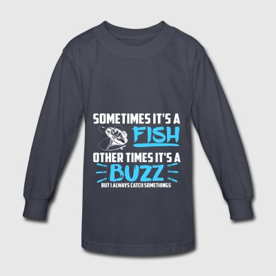 Sometimes it s a fish other times it s a buzz - Kids' Long Sleeve T-Shirt