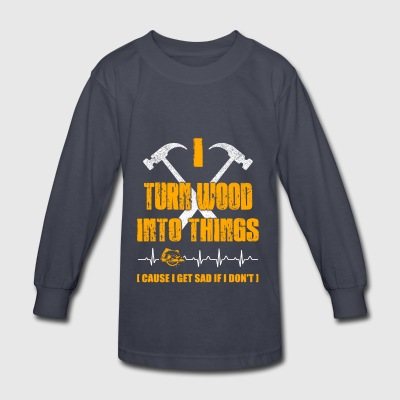I turn wood into things Carpenter T-Shirts - Kids' Long Sleeve T-Shirt