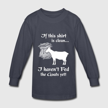 If this shirt is clean I haven t Fed the Goats yet - Kids' Long Sleeve T-Shirt
