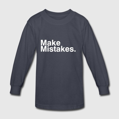 Make Mistakes - Kids' Long Sleeve T-Shirt