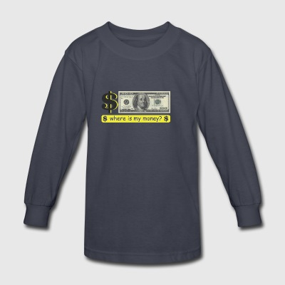 Where is my money? - Kids' Long Sleeve T-Shirt