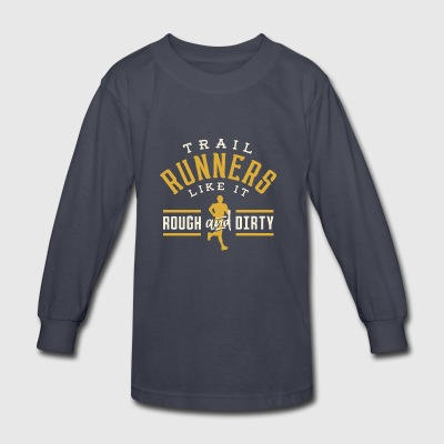 Trail Runners Like It Rough & Dirty - Kids' Long Sleeve T-Shirt