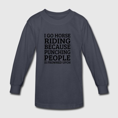 I Go Horse Riding Because Punching riding sayings - Kids' Long Sleeve T-Shirt