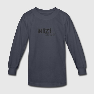 H1Z1 not a Big fan - Kids' Long Sleeve T-Shirt