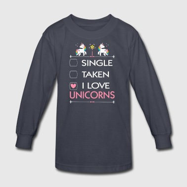 SINGLE TAKEN I LOVE UNICORNS - Kids' Long Sleeve T-Shirt