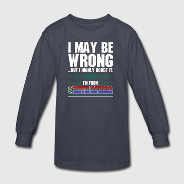 I May Be Wrong Im From South Africa - Kids' Long Sleeve T-Shirt