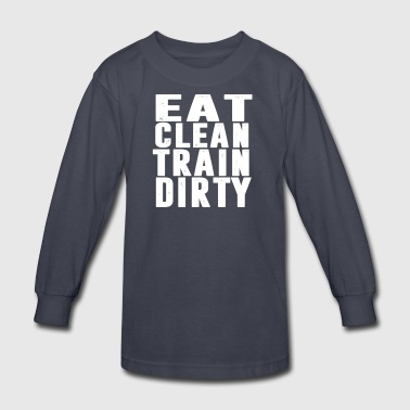eat clean train dirty - Kids' Long Sleeve T-Shirt