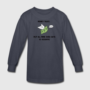 Money Talks - Kids' Long Sleeve T-Shirt