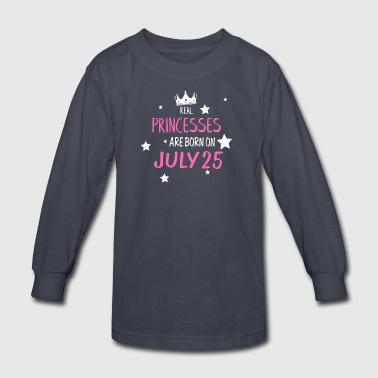 Real Princesses Are Born On July 25 - Kids' Long Sleeve T-Shirt