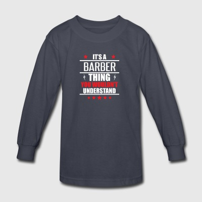 It's A Barber Thing - Kids' Long Sleeve T-Shirt