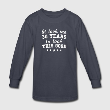 It Took Me 30 Years To Look This Good - Kids' Long Sleeve T-Shirt