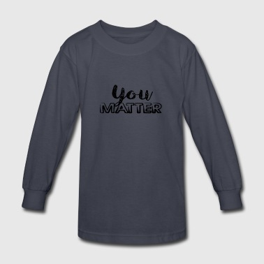 You Matter - Kids' Long Sleeve T-Shirt