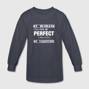 VALENTINES DAY TEE MY HUSBAND PERFECT - Kids' Long Sleeve T-Shirt