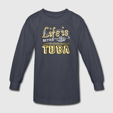 Life Is Better With Tuba Shirts - Kids' Long Sleeve T-Shirt