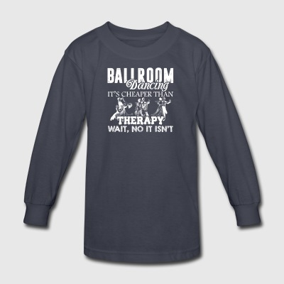 Ballroom Dancing Not Cheaper Than Therapy Shirt - Kids' Long Sleeve T-Shirt
